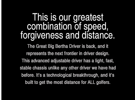 This is our greatest combination of speed, forgiveness and distance.