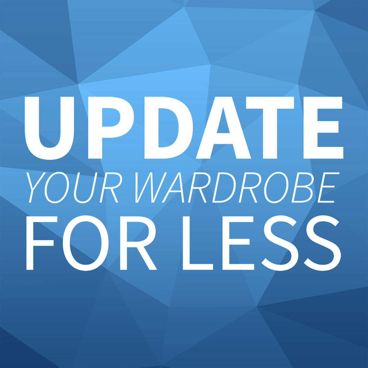 UPDATE YOUR WARDROBE FOR LESS